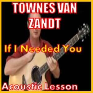 learn to play if i needed you by townes van zandt