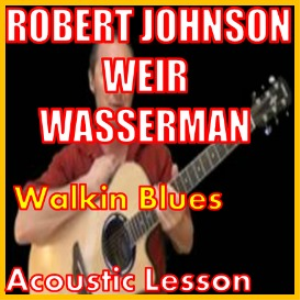 learn to play walkin blues by robert johnson /bob wier /rob wasserman