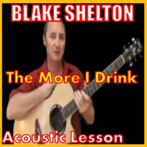 learn to play the more i drink by blake shelton