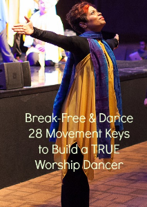 break-free & dance:28 movement keys to build a true worship dancer workbook