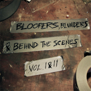 Bloopers, Blunders & Behind the Scenes Vol. I & II