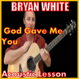 Learn to play God Gave Me You by Bryan White | Movies and Videos | Educational