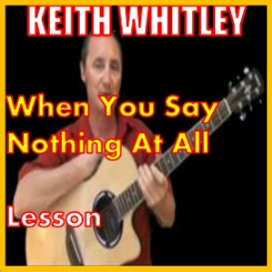 learn to play when you say nothing at all by keith whitley