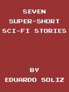 seven super short sci-fi stories by eduardo soliz