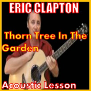 Learn to play Thorn Tree In The Garden by Eric Clapton | Movies and Videos | Educational