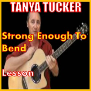 Learn to play Strong Enough To Bend by Tanya Tucker | Movies and Videos | Educational
