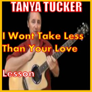 Learn to play I Wont Take Less Than Your Love by Tanya Tucker | Movies and Videos | Educational