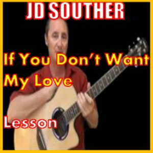 learn to play if you don't want my love by j.d. souther