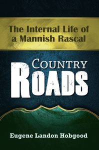 Country Roads. The Internal Life of a Mannish Rascal, by Eugene Landon Hobgood | eBooks | Fiction