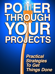 power through your projects: practical strategies to get things done