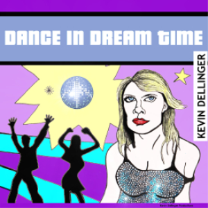 Kevin Dellinger - Dance in Dream Time MP3 | Music | Dance and Techno