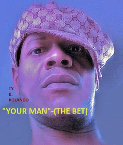 ty b. rolando your man(the bet)- -audio single- -
