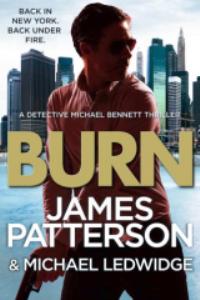 burn by james patterson & michael ledwidge (michael bennett #7)