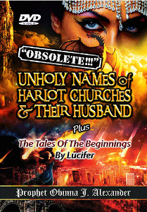"""OBSOLETE"" - UNHOLY NAMES OF HARLOT CHURCHES AND THEIR HUSBAND Plus The Tales of the Beginnings By Lucifer 