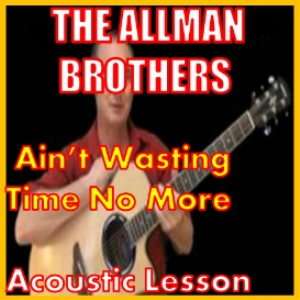 Learn to play Ain't Wasting Time No More by The Allman Brothers | Movies and Videos | Educational