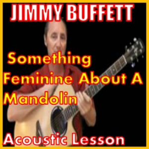 Learn to play Something So Feminine About A Mandolin by Jimmy Buffett | Movies and Videos | Educational