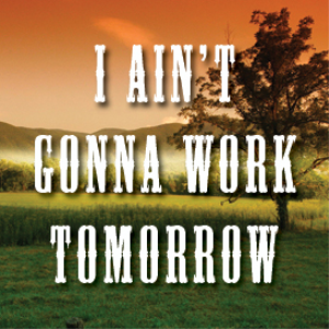 I Ain't Gonna Work Tomorrow | Music | Backing tracks