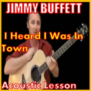 Learn to play I Heard I Was In Town by Jimmy Buffett | Movies and Videos | Educational