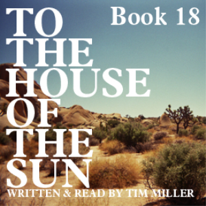 to the house of the sun, book 18: in these woods & along these roads