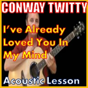 Learn to play Ive Already Loved You In My Mind by Conway Twitty | Movies and Videos | Educational