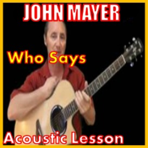 Learn to play Who Says by John Mayer | Movies and Videos | Educational