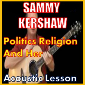 learn to play politics religion and her by sammy kershaw