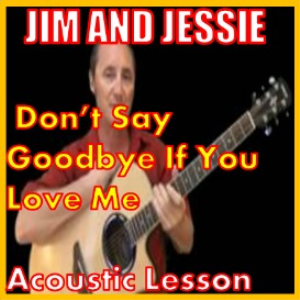 Learn to play Don't Say Goodbye If You Love Me by Jim And Jessie | Movies and Videos | Educational