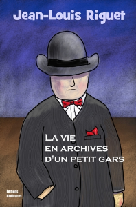 La vie en archives d'un petit gars, par Jean-Louis Riguet | eBooks | Fiction
