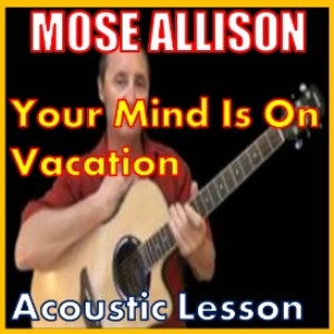 Learn to play Your Mind Is On Vacation by Mose Allison | Movies and Videos | Educational