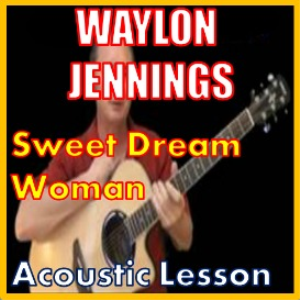 Learn to play Sweet Dream Woman by Waylon Jennings | Movies and Videos | Educational