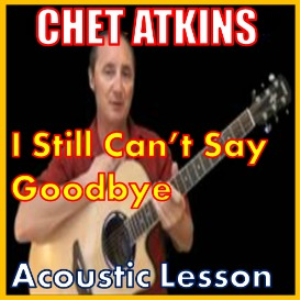 Learn to play I Still Cant Say Goodbye by Chet Atkins | Movies and Videos | Educational