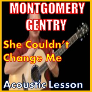 Learn to play She Couldnt Change Me by Montgomery Gentry | Movies and Videos | Educational
