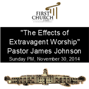 The Effects of Extravagant Worship (Pastor Johnson) | Other Files | Everything Else