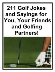 211 golf jokes & sayings for you, your friends and golfing partners