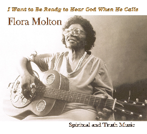 CD-257 Flora Molton I Want to be Ready to Hear God When He Calls | Music | Blues
