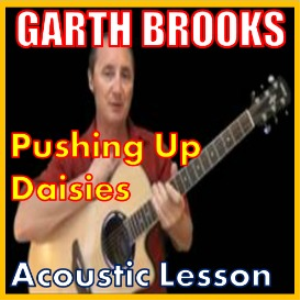 learn to play pushing up daisies by garth brooks