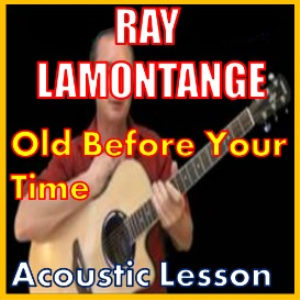 Learn to play Old Before Your Time by Ray Lamontange | Movies and Videos | Educational