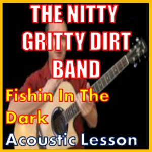 Learn to play Fishing In The Dark by the Nitty Gritty Dirt Band | Movies and Videos | Educational