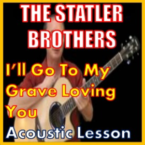 learn to play i'll go to my grave loving you by the statler brothers