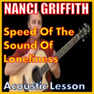 Learn to play Speed Of The Sound Of Loneliness by Nanci Griffith | Movies and Videos | Educational