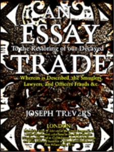 an essay to the restoring of our decayed trade : wherein is described, the smuglers, lawyers, and officers frauds &c.