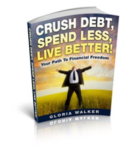 crush debt, spend less, live better! your path to financial freedom