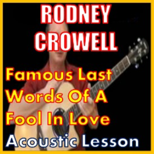 Learn to play Famous Last Words Of A Fool In Love by Rodney Crowell | Movies and Videos | Educational