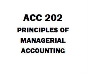 ACC 202 Principles of Managerial Accounting Week 1 to 5 | eBooks | Education