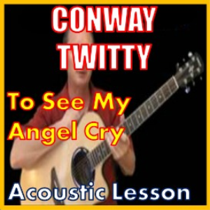 Learn to play To See My Angle Cry by Conway Twitty | Movies and Videos | Educational