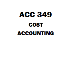 ACC 349 Cost Accounting Week 1 to 5 | eBooks | Education