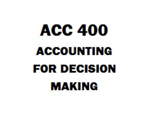 ACC 400 Accounting for Decision Making | eBooks | Education