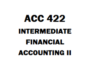 ACC 422 Intermediate Financial Accounting II Week 1 to 5 | eBooks | Education