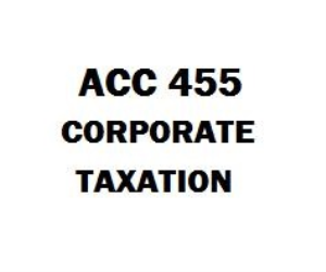 ACC 455 Corporate Taxation Week 1 to 5 | eBooks | Education