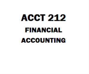 ACCT 212 Financial Accounting Week 1 to 8 | eBooks | Education